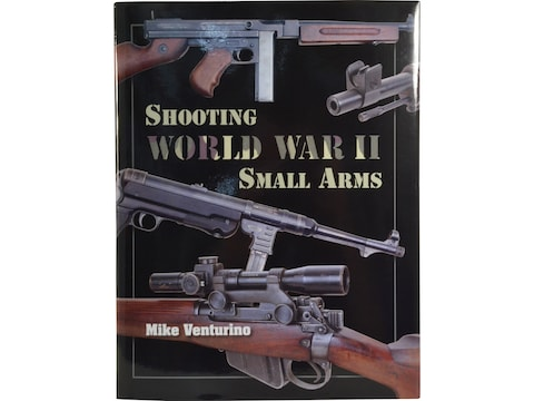 Shooting World War II Small Arms by Mike Venturino
