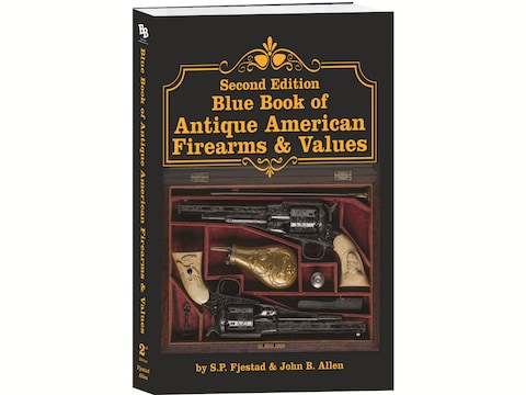 Blue Book of Antique American Firearms & Values 2nd Edition by S.P. Fjestad