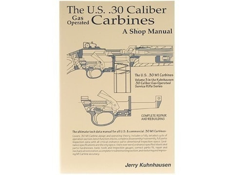 The U.S. .30 Caliber Gas Operated Carbines: A Shop Manual by Jerry Kuhnhausen