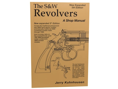 The S&W Revolver: A Shop Manual 5th Edition by Jerry Kuhnhausen