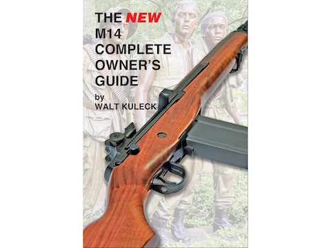 The New M14 Complete Owner's Guide by Walt Kuleck