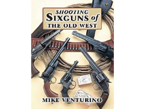Shooting Sixguns of the Old West by Mike Venturino