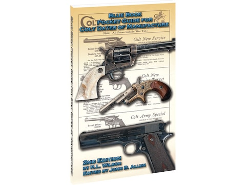 Blue Book Pocket Guide for Colt Dates of Manufacture 2nd Edition by R.L. Wilson