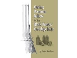 """Casting Premium Bullets for the Black Powder Cartridge Rifle"" Book by Paul A. Mathews"