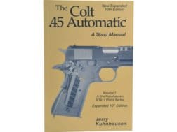 """The Colt .45 Automatic: A Shop Manual Volume 1"" Book by Jerry Kuhnhausen"