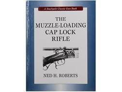 """""""The Muzzle-Loading Cap Lock Rifle"""" Book By Ned H. Roberts"""