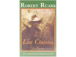 """""""The Lost Classics: 27 Compelling Hunting Adventures"""" by Robert Ruark Edited by Jim Casada"""