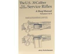 """The U.S. .30 Caliber Gas Operated Service Rifles: A Shop Manual Volumes 1 & 2"" Book by Jerry Kuh..."