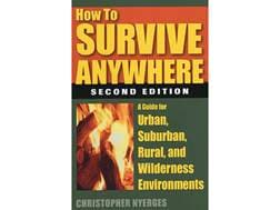 """""""How to Survive Anywhere: A Guide for Urban, Suburban, Rural and Wilderness Environments 2nd Edit..."""