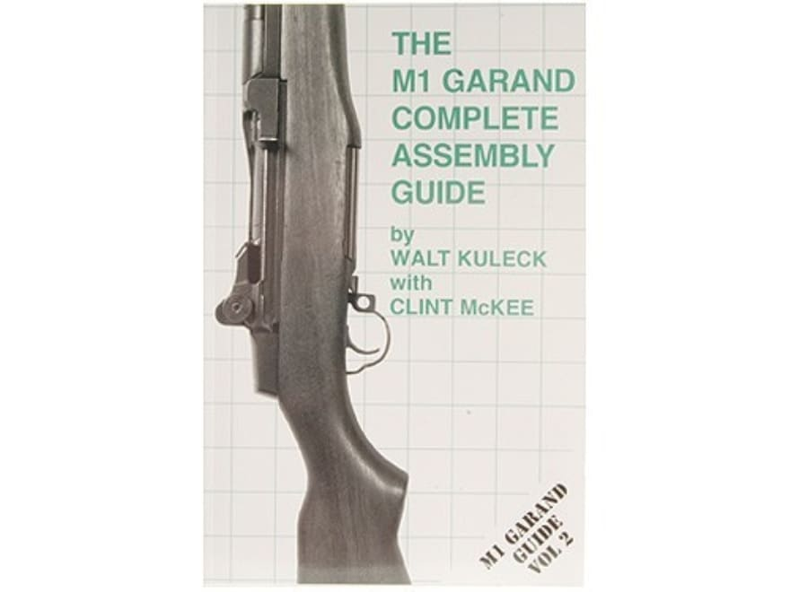 """""""The M1 Garand Complete Assembly Guide"""" Book by Walt Kuleck with Clint McKee"""