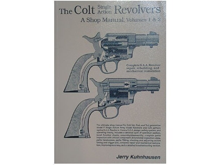 """""""The Colt Single Action Revolvers: A Shop Manual Volumes 1 & 2"""" Book by Jerry Kuhnhausen"""