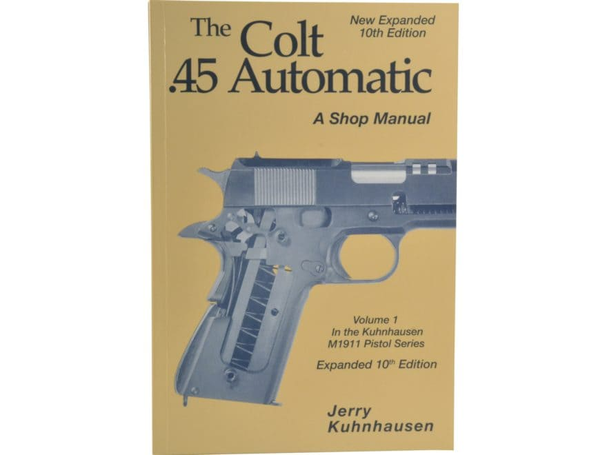 """""""The Colt .45 Automatic: A Shop Manual Volume 1"""" Book by Jerry Kuhnhausen"""