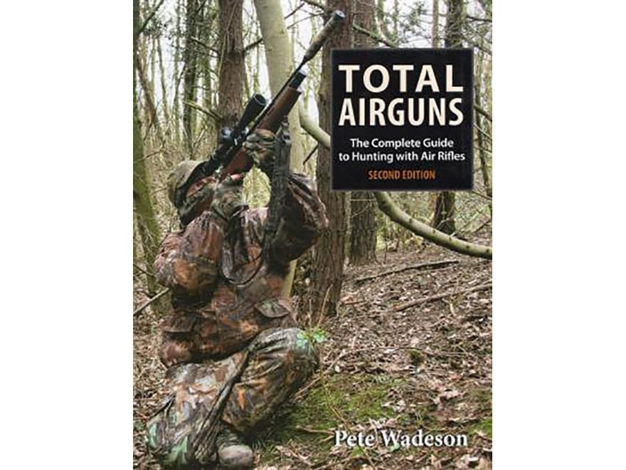 """""""Total Airguns: The Complete Guide to Hunting with Air Rifles 2nd Edition"""" Book by Pete..."""