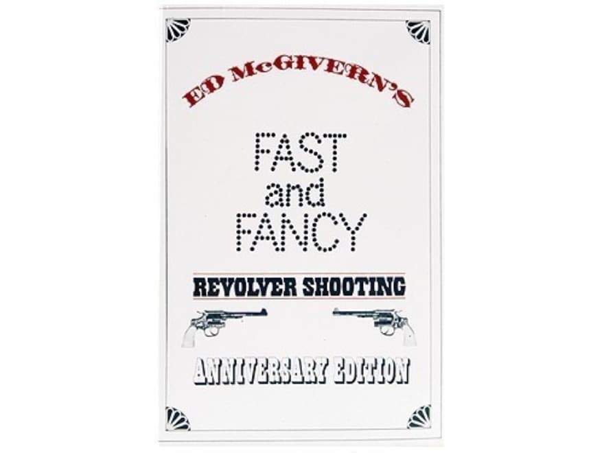 """""""Fast and Fancy Revolver Shooting: Anniversary Edition"""" Book by Ed McGivern"""
