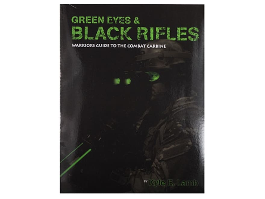 """""""Green Eyes and Black Rifles - Warriors Guide to the Combat Carbine"""" Book By Kyle E. Lamb"""