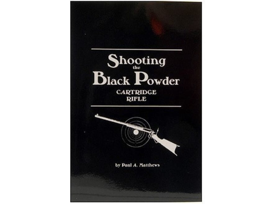 """Shooting the Black Powder Cartridge Rifle"" Book by Paul A. Matthews"