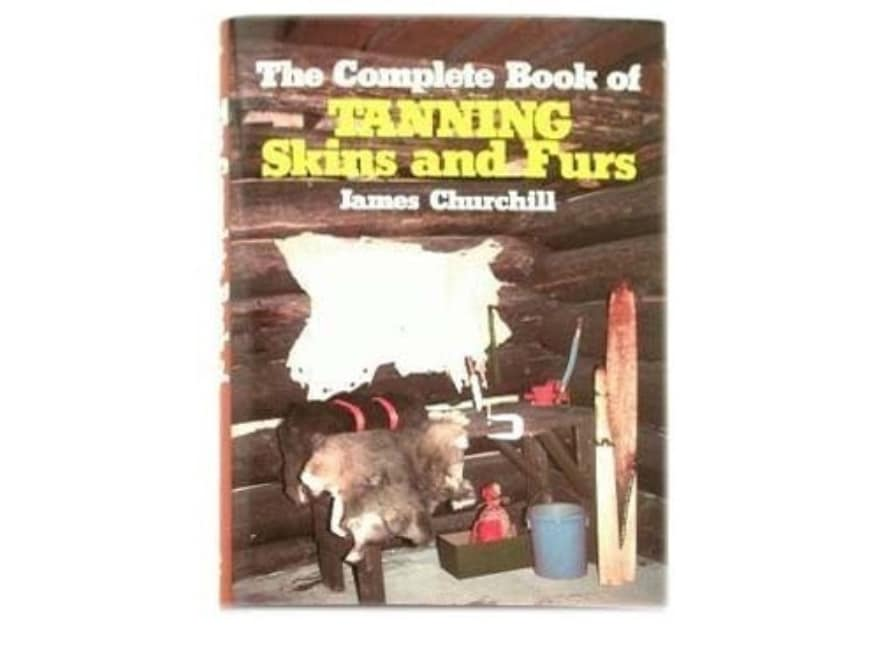 """""""The Complete Book of Tanning Skins and Furs"""" Book by James Churchill"""