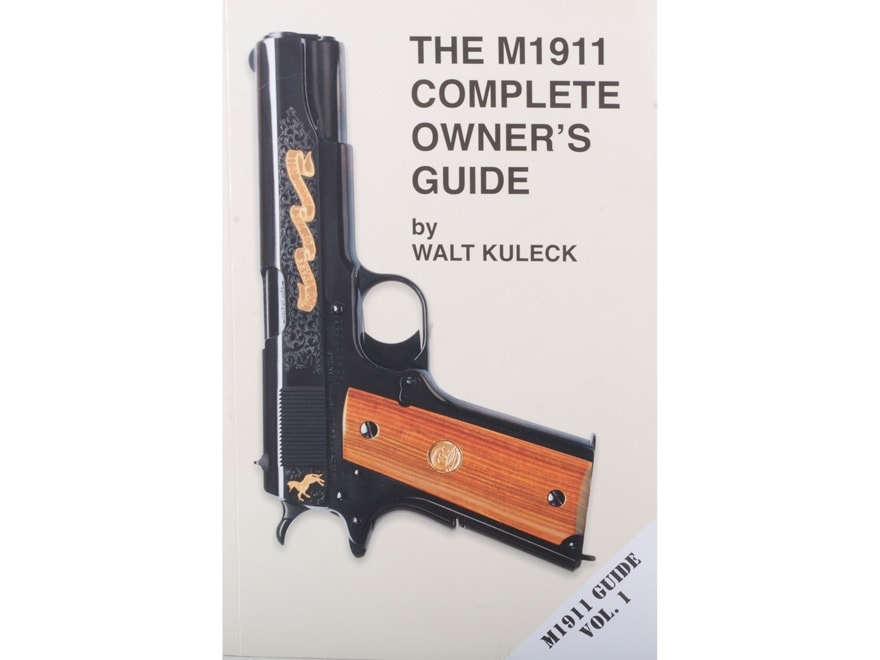 """""""The M1911 Complete Owner's Guide"""" Book By Walt Kuleck"""