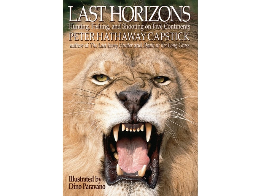 """""""Last Horizons: Hunting, Fishing, and Shooting on Five Continents"""" by Peter Capstick"""