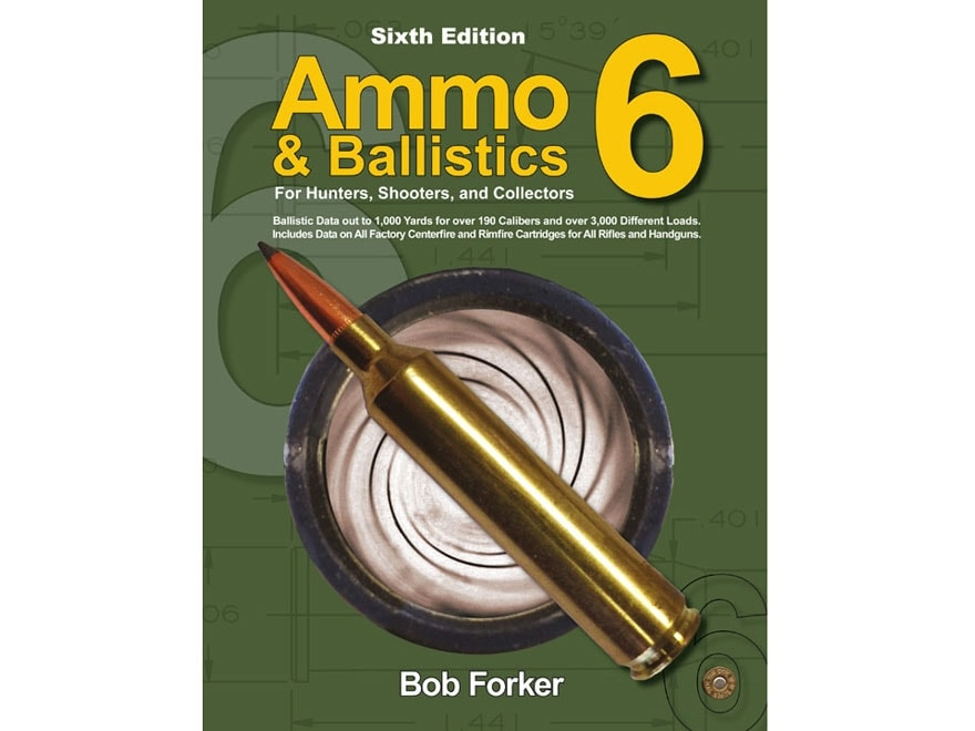"""Ammo & Ballistics 6: Ballistic Data out to 1,000 Yards for over 200 Calibers and over ..."