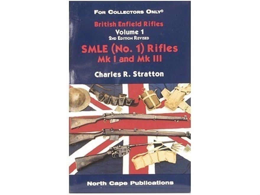 """""""British Enfield Rifles, Volume 1 3rd Edition: SMLE (Number 1) Rifles MK I and MK III"""" ..."""