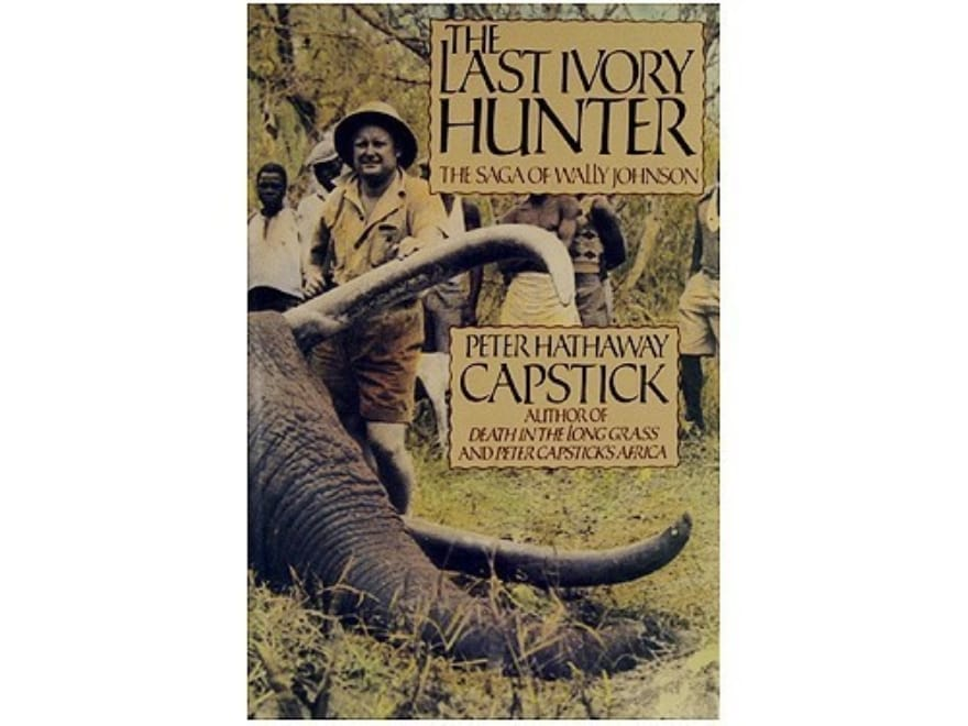 """The Last Ivory Hunter: The Saga of Wally Johnson"" Book by Peter H. Capstick"