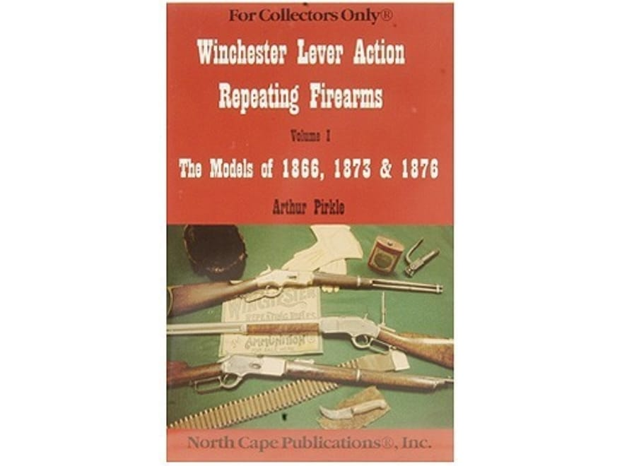"""""""Winchester Lever Action Repeating Firearms, Volume 1: The Models of 1866, 1873 & 1876""""..."""