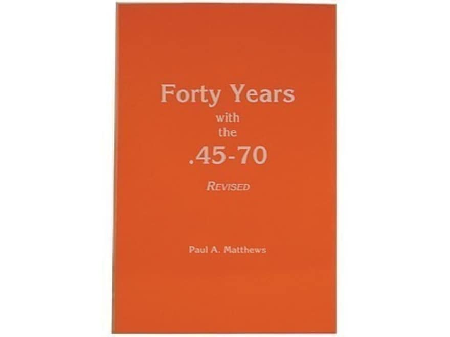 """""""Forty Years with the 45-70, Revised Edition"""" Book by Paul A. Matthews"""
