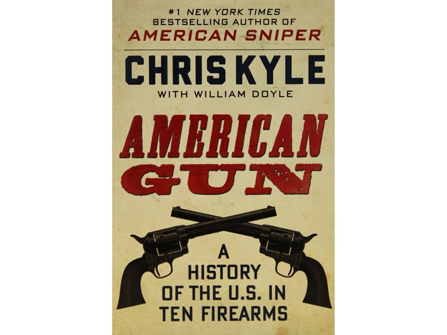 """American Gun: A History of the U.S. in Ten Firearms"" Book by Chris Kyle"