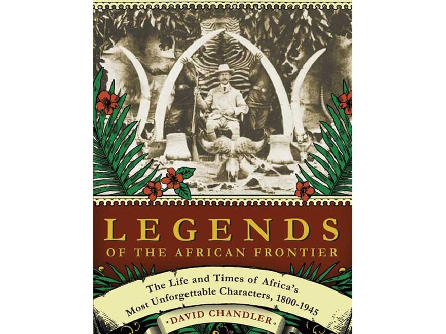 """""""Legends of the African Frontier: The Life and Times of Africa's Most Unforgettable Cha..."""