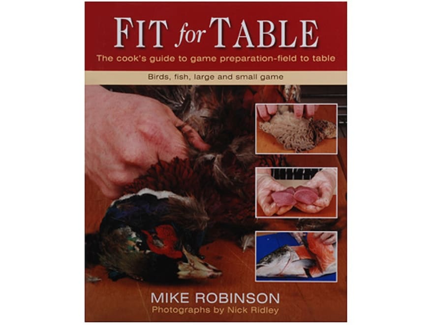 """""""Fit for Table - The Cook's Guide to Game Preparation - Field to Table"""" Book By Mike Ro..."""